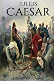 Julius Caesar: A Life From Beginning to End (Gallic Wars, Ancient Rome, Civil War, Roman Empire, Augustus Caesar, Cleopatra, Plutarch, Pompey, Suetonius): Volume 4 (One Hour History Military Generals)