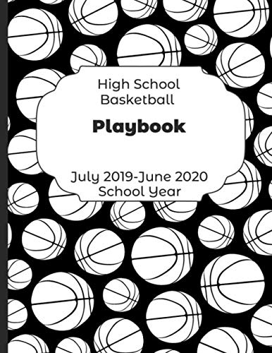 High School Basketball Playbook July 2019 - June 2020 School Year: 2019-2020 Coach Schedule Organizer For Teaching Fundamentals Practice Drills, ... Development Training and Leadership Program