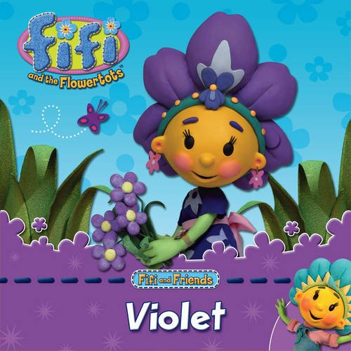 Fifi and Friends: Violet (Fifi and the Flowertots)