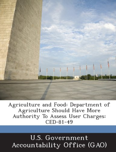 Agriculture and Food: Department of Agriculture Should Have More Authority to Assess User Charges: Ced-81-49