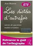 Les dictées d'autrefois suivies de questions traitées et notées - Classes de 6e et 5e de Jean Maitron ( 16 mai 2007 ) - Editions de l'Atelier (16 mai 2007) - 16/05/2007