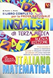 Il libro completo per la prova nazionale INVALSI di terza media. Italiano, matematica