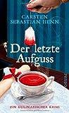 Der letzte Aufguss: Ein kulinarischer Krimi (Adalbert Bietigheim-Reihe) von Henn. Carsten Sebastian (2012) Gebundene Ausgabe