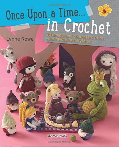 Once Upon a Time... in Crochet (UK): 30 Amigurumi Characters from Your Favourite Fairytales