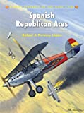Spanish Republican Aces (Aircraft of the Aces, Band 106)