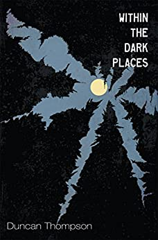 Within the Dark Places by [Thompson, Duncan]