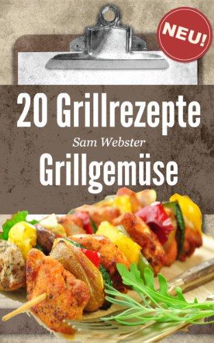 20 Grillrezepte Grillgemüse: Dieses Buch jetzt kostenlos lesen mit ...