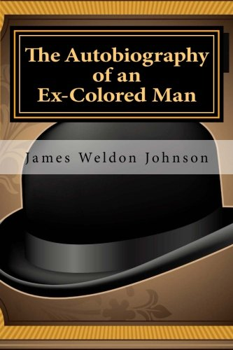 autobiography of an ex colored man essay James weldon johnson (june 17, 1871 - june 26, 1938) was an american author, educator, lawyer, diplomat, songwriter, and civil rights activist johnson is best remembered for his leadership of the national association for the advancement of colored people (naacp), where he started working in 1917.