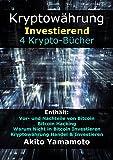 Kryptowährung Investierend: 4 Krypto-Bücher - Enthält: Vor- und Nachteile von Bitcoin - Bitcoin Hacking - Warum Nicht in Bitcoin Investieren - Kryptowährung ... (Crypto Assets 1) (German Edition)