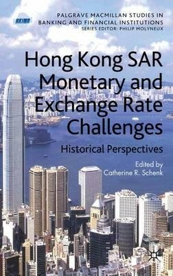 By Schenk, Catherine R. ( Author ) [ Hong Kong SAR's Monetary and Exchange Rate Challenges: Historical Perspectives By Feb-2009 Hardcover