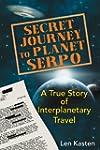 Secret Journey to Planet Serpo: A Tru...