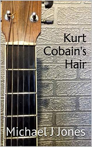 Kurt Cobain's Hair by [Jones, Michael J]