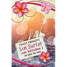 Ein Surfer zum Verlieben 2: Ein Surfer fürs Leben (Zum-Verlieben-Reihe 4)