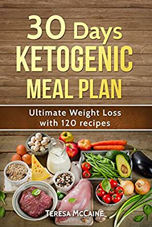 30 DAY KETOGENIC MEAL PLAN: ULTIMATE WEIGHT LOSS WITH 120 ...
