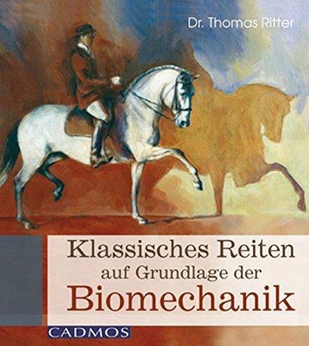 Preisvergleich Produktbild Klassisches Reiten auf Grundlage der Biomechanik (Cadmos Pferdebuch)