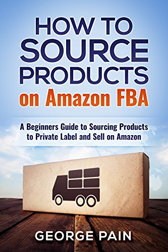 How to Source Products on Amazon FBA: A Beginners Guide to Sourcing Products to Private Label and Sell on Amazon (English Edition)