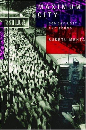 Maximum City: Bombay Lost and Found by Suketu Mehta (2004-09-21)