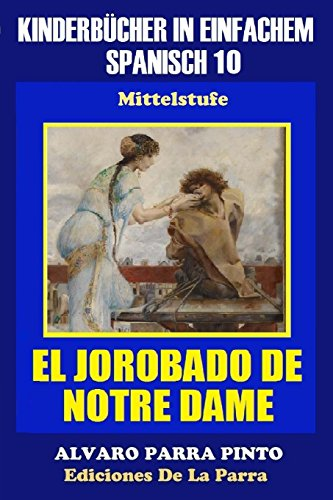 Kinderbücher in einfachem Spanisch Band 10: El Jorobado de Notre Dame. par Alejandro Parra Pinto