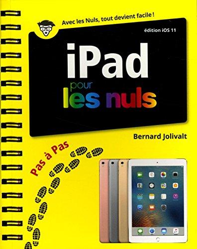 iPad édition iOS 11 pour les Nuls Pas à Pas par Bernard JOLIVALT