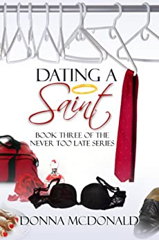 Dating A Saint: A Novel (Never Too Late Book 3) by [McDonald, Donna]
