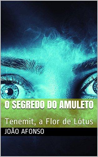 O Segredo do Amuleto: Tenemit, a Flor de Lótus (Portuguese Edition) -