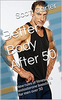 Better Body After 50: New rules of fitness and natural ...