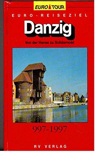 Danzig. von der Hanse zu Solidarnosc.