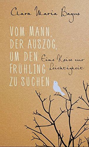 Vom Mann, der auszog, um den Frühling zu suchen: Eine Reise zur...