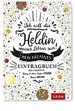 Ich will die Heldin meines Lebens sein: Mein kreatives Eintragbuch -