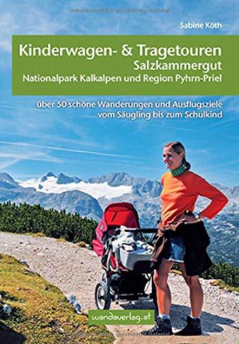 Kinderwagen- und Tragetouren Salzkammergut, Nationalpark Kalkalpen und Region Pyhrn-Priel: Über 50 schöne Wanderungen und Ausflugsziele vom Säugling bis zum Schulkind (Kinderwagen-Wanderungen)