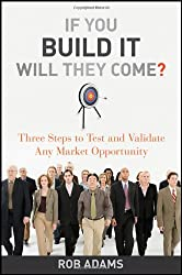 If You Build It Will They Come?: Three Steps to Test and Validate Any Market Opportunity