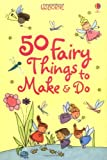50 Fairy Things to Make and Do (Usborne Activities)