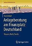 Anlageberatung am Finanzplatz Deutschland: Steuern, Recht, Trends (Edition Bankmagazin)