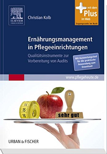 Ernährungsmanagement in Pflegeeinrichtungen: Qualitätsinstrumente zur Vorbereitung von Audits - mit Zugang zum www.PflegeHeute.de - Portal