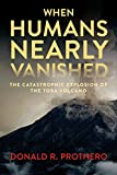 When Humans Nearly Vanished: The Catastrophic Explosion of the Toba Volcano (English Edition)