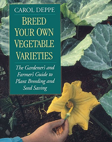 Breed Your Own Vegetable Varieties: The Gardener's and Farmer's Guide to Plant Breeding and Seed Saving, 2nd Edition: The Gardener's and Farmers Guide ... Breeding and Seed Saving (English Edition)