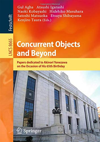 Concurrent Objects and Beyond: Papers dedicated to Akinori Yonezawa on the Occasion of His 65th Birthday (Lecture Notes in Computer Science)