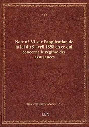 Note n° VI sur l'application de la loi du 9 avril 1898 en ce qui concerne le régime des assurances par XXX
