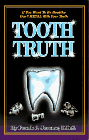 Tooth Truth: A Patient's Guide to Metal-Free Dentistry by Frank J. Jerome (1-Apr-1996) Paperback