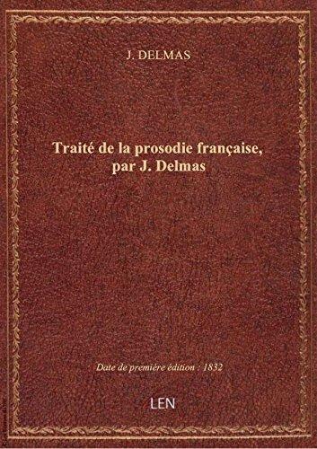 Trait de la prosodie franaise, par J. Delmas
