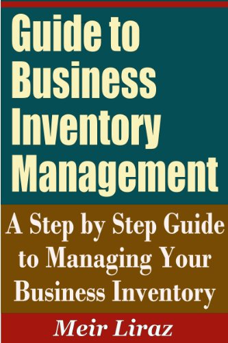 Guide to Business Inventory Management - A Step by Step Guide to Managing Your Business Inventory (English Edition) - Software Business Inventory