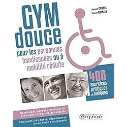 Gym douce pour les personnes handicapées ou à mobilité réduite : 400 exercices pratiques et ludiques