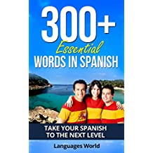 Learn Spanish: 300+ Essential Words In Spanish - Learn Words Spoken In Everyday Spain (Speak Spanish, Spain, Fluent, Spanish Language): Forget pointless ... Improve your vocabulary (English Edition)