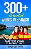 Learn Spanish: 300+ Essential Words In Spanish - Learn Words Spoken In Everyday Spain (Speak Spanish, Spain, Fluent, Spanish Language): Forget pointless phrases, Improve your vocabulary