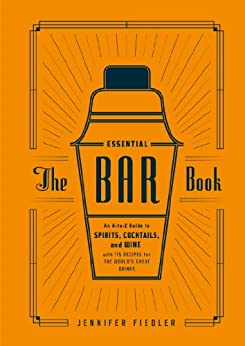 The Essential Bar Book: An A-to-Z Guide to Spirits, Cocktails, and Wine, with 115 Recipes for the World's Great Drinks von [Fiedler, Jennifer]