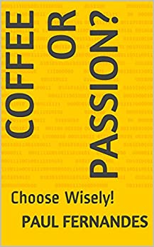 Coffee or Passion?: Choose Wisely! by [Fernandes, Paul]