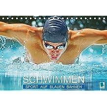 Schwimmen: Sport auf blauen Bahnen (Tischkalender 2018 DIN A5 quer): Das Wasser ist klar, die Bahnen sind frei: Wettkampf im Hallenbad ... [Kalender] [Feb 17, 2017] CALVENDO, k.A.