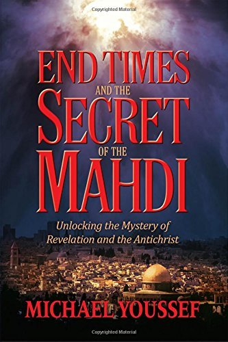 End Times and the Secret of the Mahdi: Unlocking the Mystery of Revelation and the Antichrist by Michael Youssef (2016-02-23)