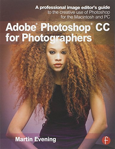 Adobe Photoshop CC for Photographers: A professional image editor's guide to the creative use of Photoshop for the Macintosh and PC by Martin Evening (2013-07-01)