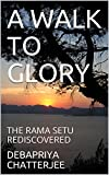 A WALK TO GLORY: THE RAMA SETU REDISCOVERED